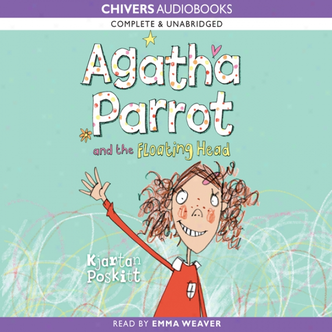 Agatha Parrot And The Floating Head (unabridged)