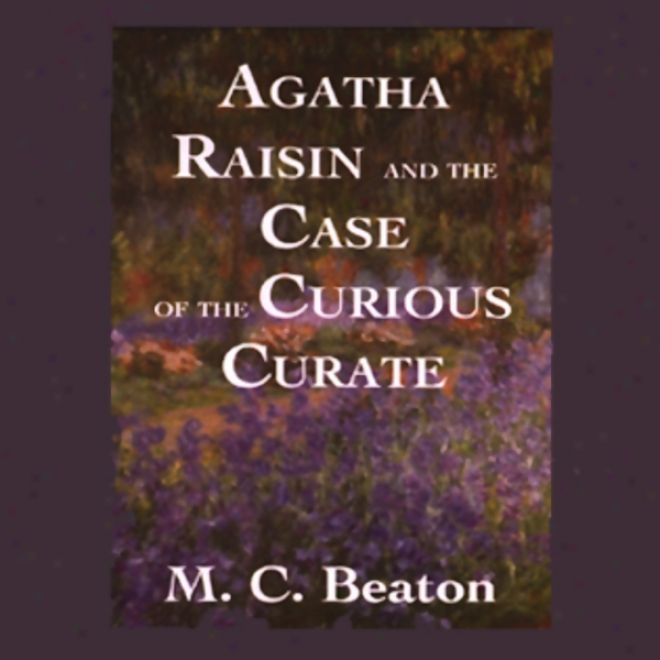Agatha Raisin And The Case Of The Curious Curate (unabridged)