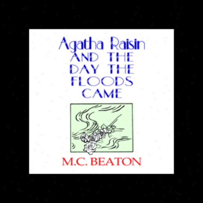 Agatha Raisin And The Day The Floods Came (unabridged)