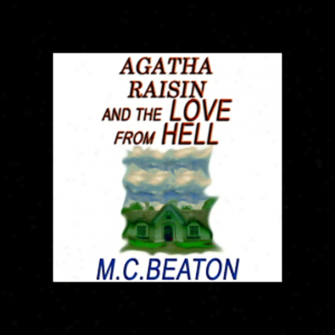 Agatha Raisin And The Love From Hell (unabridged)