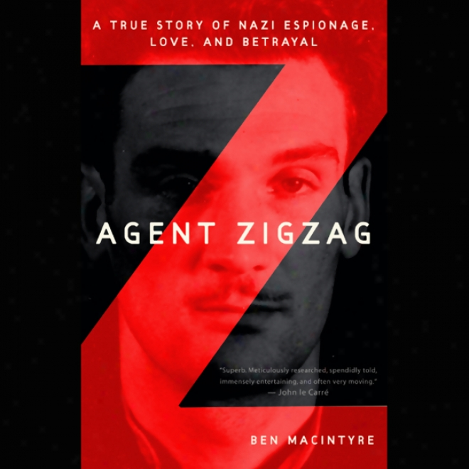Agent Zigzag: A True Story Of Nazi Espionage, Love, And Betrayal (unabridged)