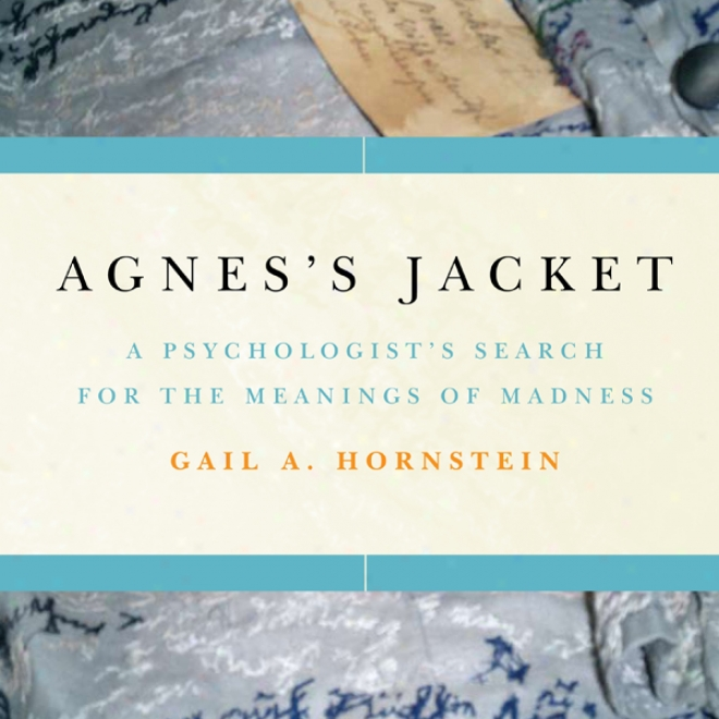Agnes's Jacket: A sPychologist's Search During The Meanings Of Frenzy (unabridged)