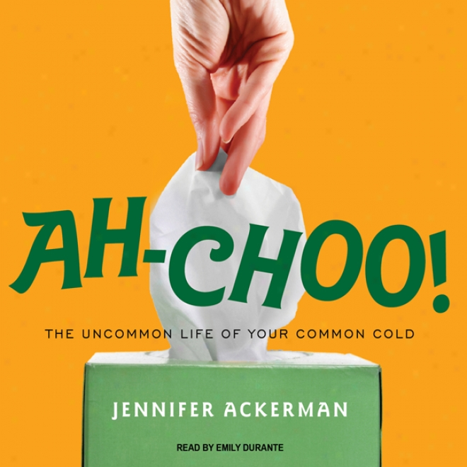 Ah-choo!: The Uncommon Life Of Your Common Cold (unabridged)
