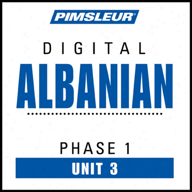 Albanian Phase 1, Unit 03: Learn To Speak And Understand Albanian With Pimsleur Language Programs