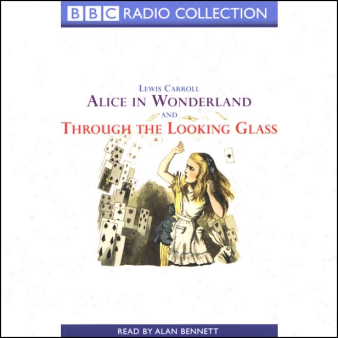 Alice In Wonderland & Through The Lookign Glass