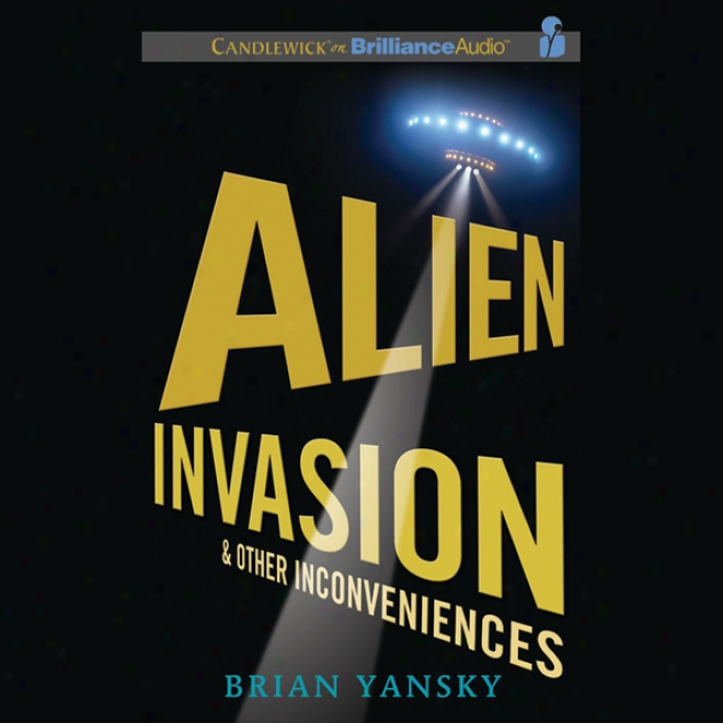Alien Invasion And Other Inconveniences (unabridged)