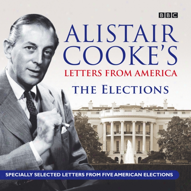 Alistair Cooke's Letters From America: The Elections (unabridged)