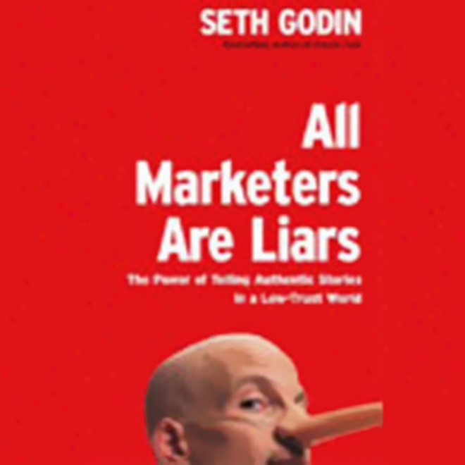 All Marketers Are Liars: The Power Of Telling Authentic Stories In A Low-trust World( unabridged)