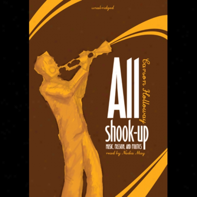 All Shook Uo: Music, Passion, And P0litics (unabridged)