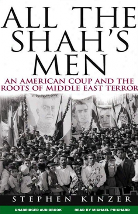 All The Shah's Men: An American Coup And The Roots Of Middle East Terror (unabridged)