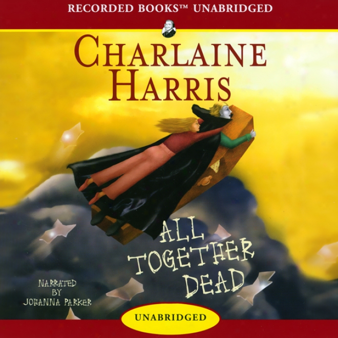 All Together Dead: Sookie Stackhouse Southern Vampire Mystery #7 (unabridged)