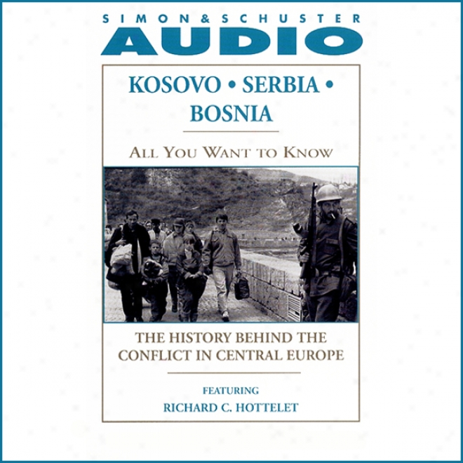 All You Want To Know: Kosovo, Serbia, Bosnia: The iHstory Behind The Conflict In Central Europe