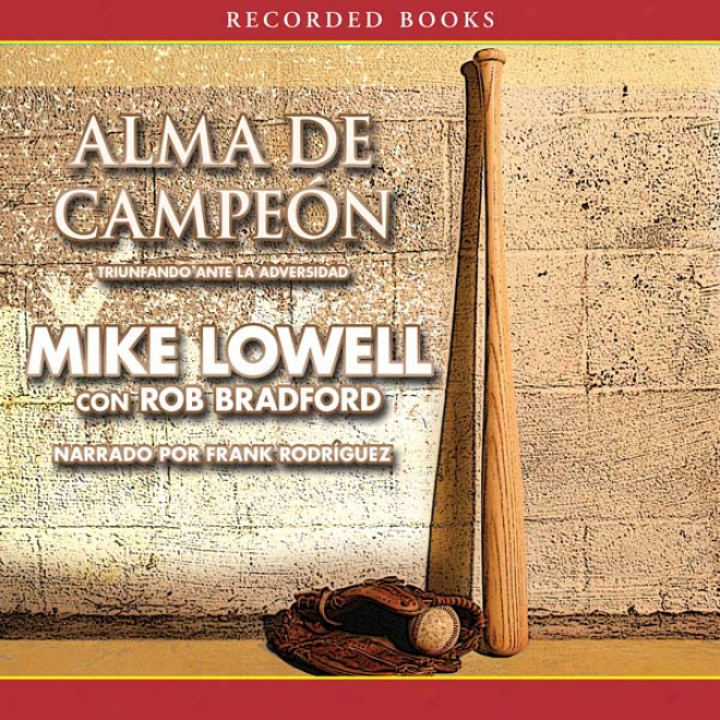 Alma De Campeon: Triunfando Ante La Adversidad [soul Of A Defender: Prevailing In Adversity] (unabridged)