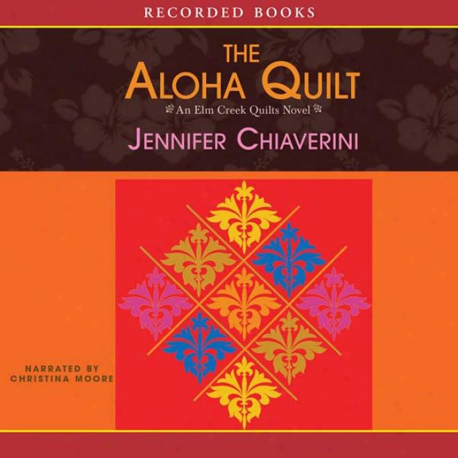 Aloha Quilt: An Elm Creek Quilts Novel (unabridged)