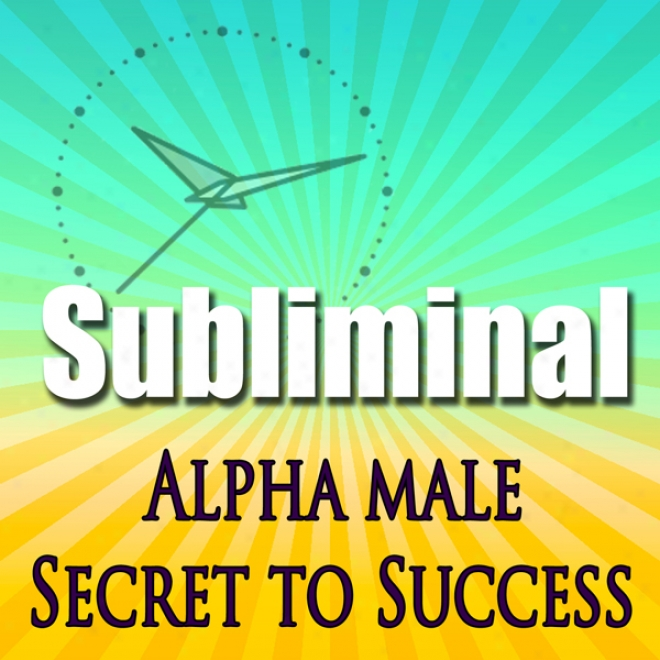 Alpha Male The Secret To Success Subliminal: Powerful Confidence Deep Relaxation-sleep Change-binaural Beats