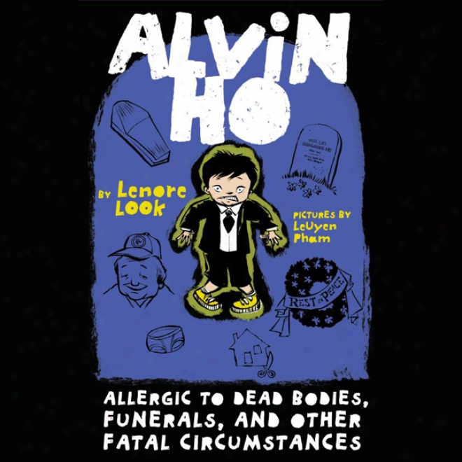 Alvin Ho: Allergic To Dead Bodies, Funerals, And Other Fatal Circ8mstances (unabridged)