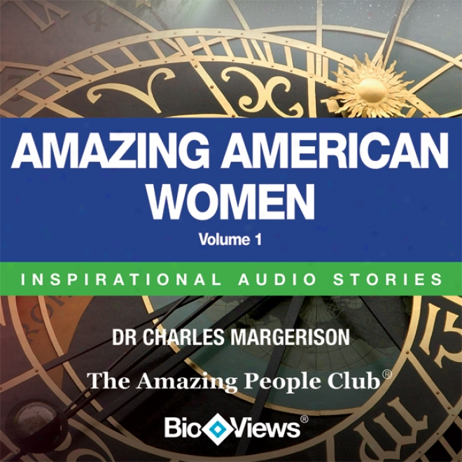 Amazing American Women - Volume 1: Inspirational Stories (unabridged)
