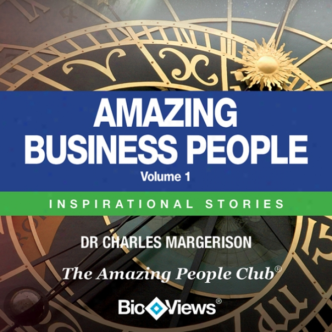 Amazing Business People - Volume 1: Inspirational Stories (unabridged)