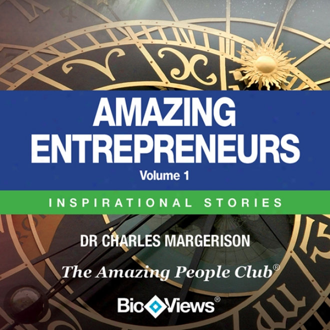 Amazing Entrepreneurs - Volume 1: Inspirational Stories (unabridged)
