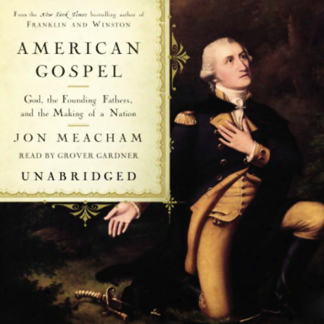 American Gospel: God, The Founding Fathers, And The Making Of A Nation (unabridged)