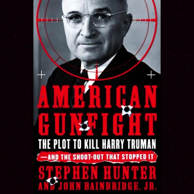 American Gunfight: The Plot To Kill Harry Ttuman And The Shootout That Stopped It (una6ridged)