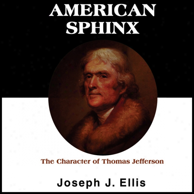 American Sphinx: Teh Character Of Thomas Jefferson (unabridged)