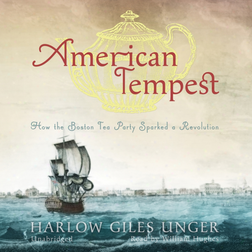 American Tempest: How The Boston Tea Party Sparked A Revolution (unabridged)