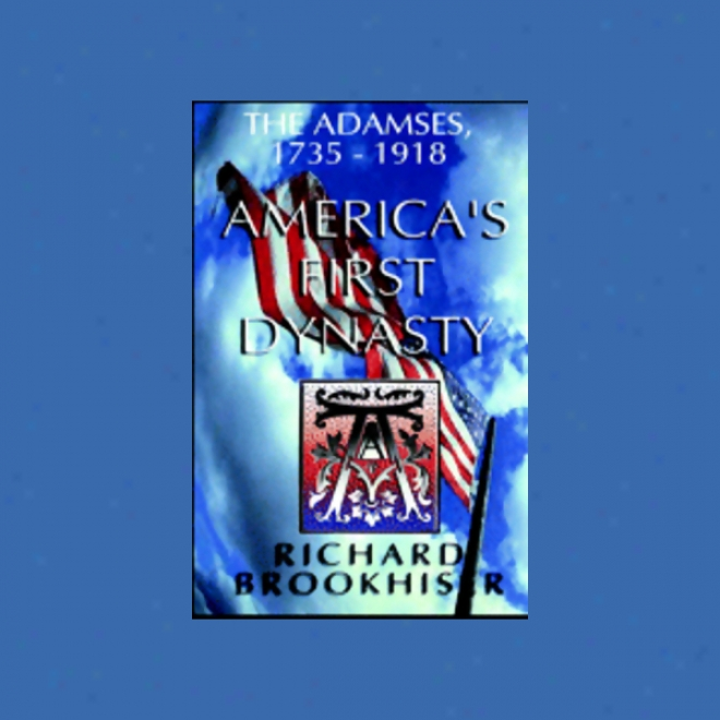 America's First Dynasty: The Adamses 1735-1918 (unabridged)