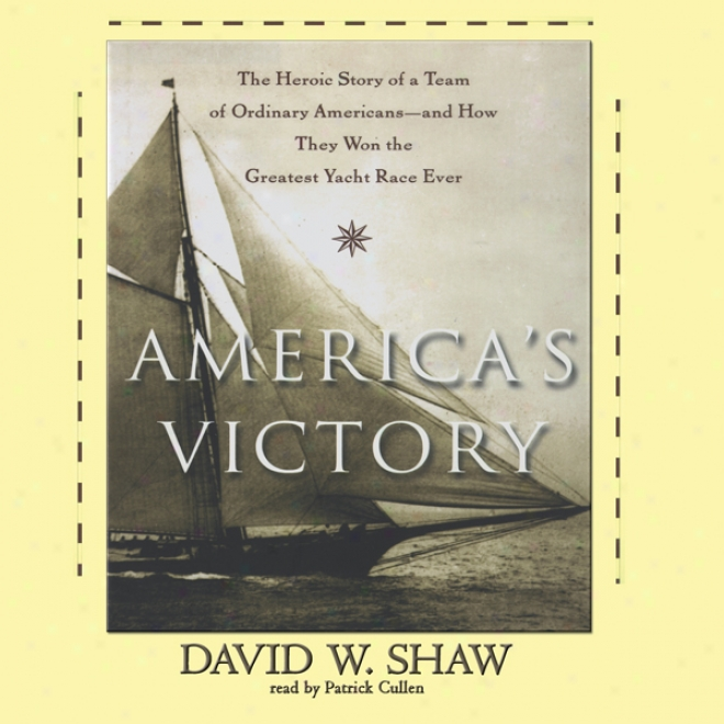 America's Victory: How A Team Of Ordinary Americans Won The Greatest Yacht Race Ever (unabridged)