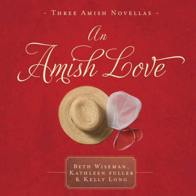 An Amish Love: Mild Hearts/what The Heart Sees/a Marriage Of The Heart (unabridged)