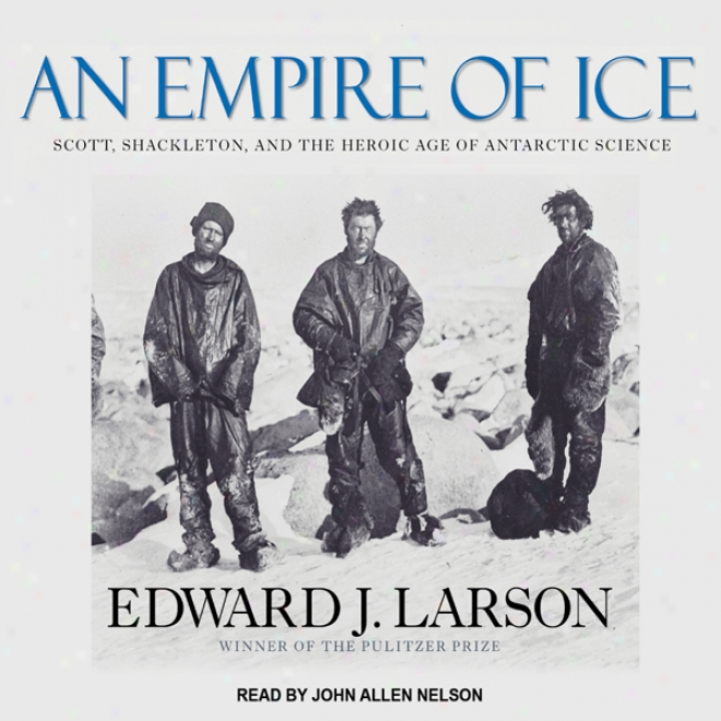 An Rule Of Ice: Scott, Shackleton, And The Heroic Age Of Antarctic Science (unabridged)