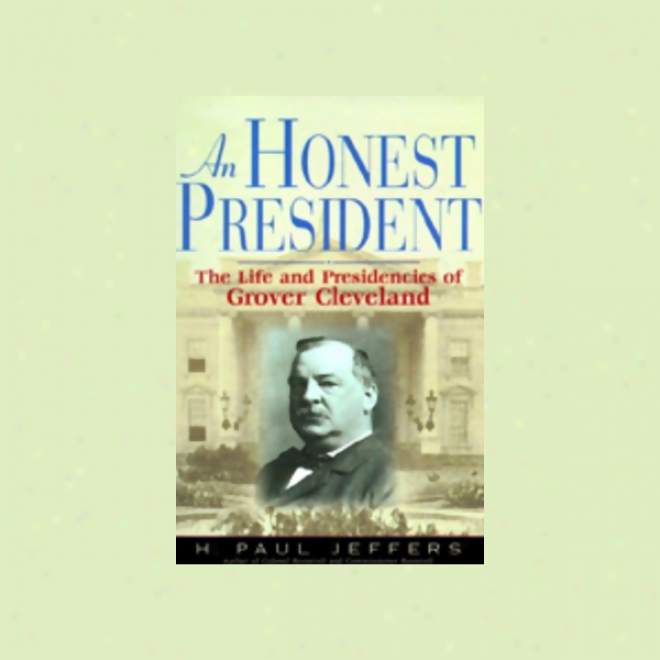 An Honest President: The Life And Presidencies Of Grover Cleveland (unabridged)