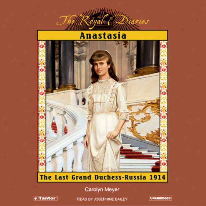 Anastasia: The Last Grand Duchess, Russia, 1914 (unabridged)