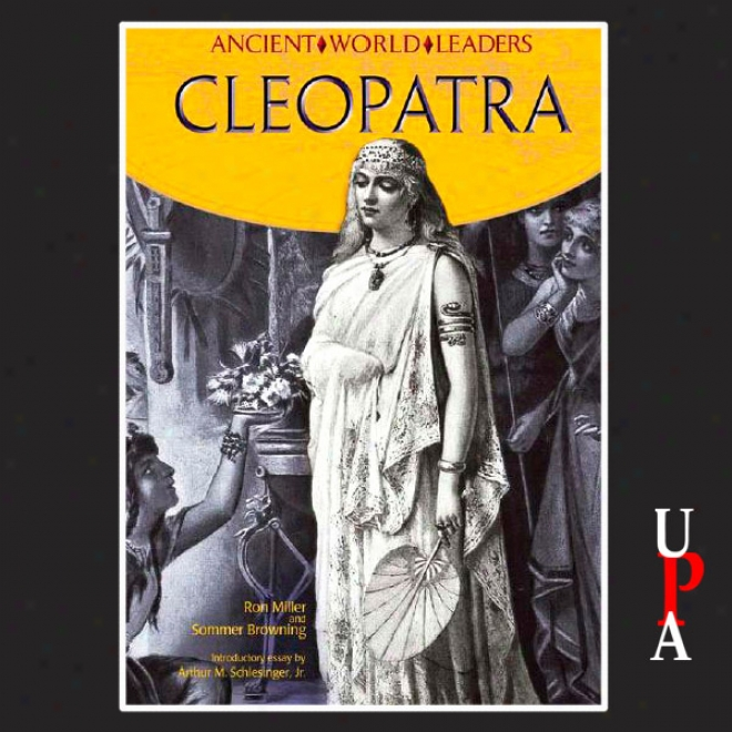 Antiquated World Leaders: Cleopatra (unabridgrd)