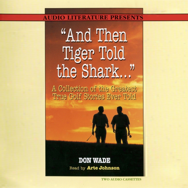 And Then Tiger Told The Shark...: A Collection Of The Greqtest True Golf Stories Ever Told (unabridged)