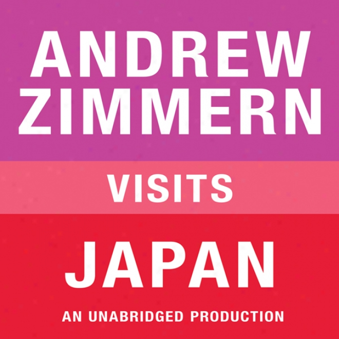 Andrew Zikmern Visits Japan: Chapter 14 From 'the Bizarre Truth' (unabridged)