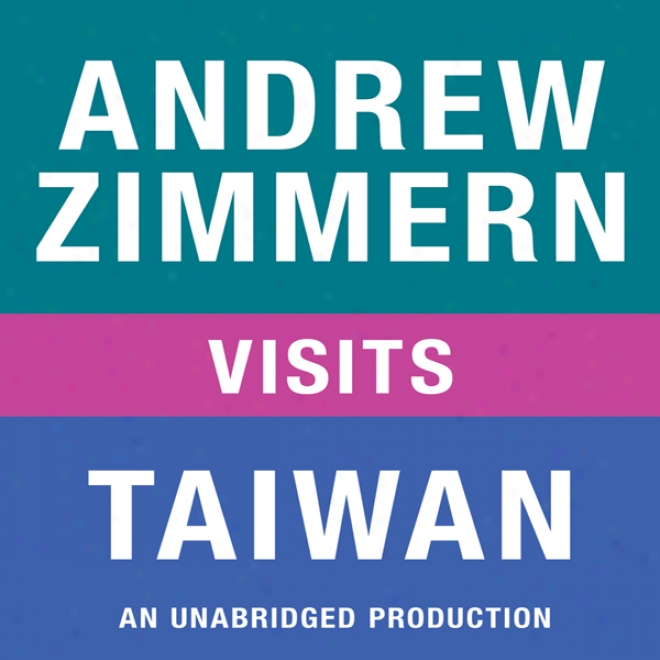 Andrew Zimmern Visits Taiwan: Chapter 13 From 'the Bizarre Truth' (unabridged)