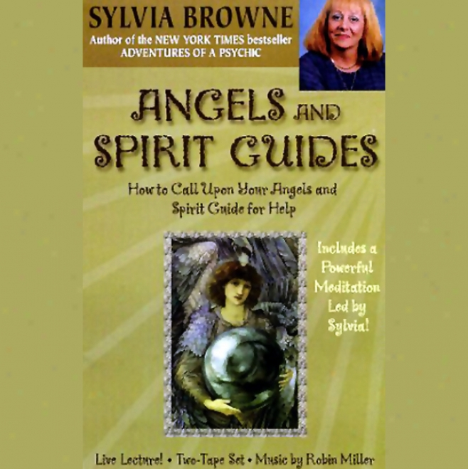 Angels And Spirit Guides: How To Call Upon Your Angels And Holy Ghost Guide For Help