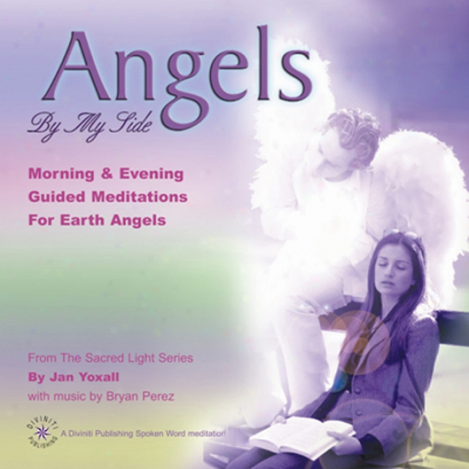 Angels By My Side: Morning And Evening Guoded Meditations For Earth Angels