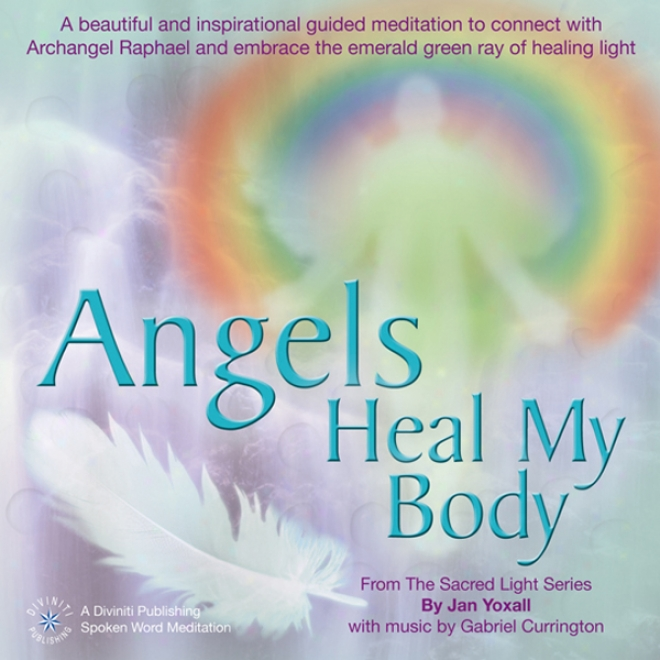 Angels Heal My Body (unabridged)