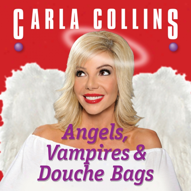 Angels, Vampires And Douche Bags (unabridged)