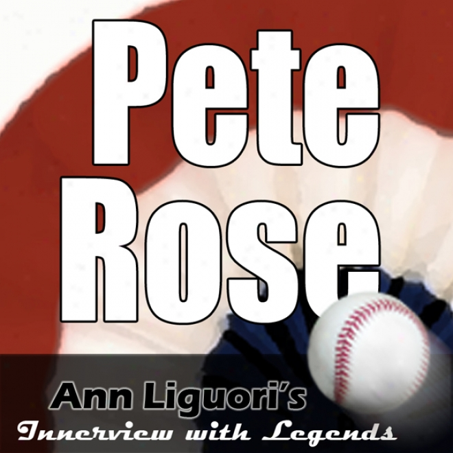 Ann Liguori's Audio Hall Of Reputation: Pete Rose (unabridged)