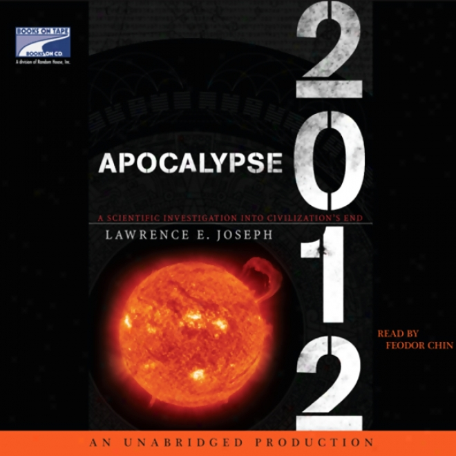 Apocalypse 2012: A Scientific Examination Into Civilization's End (unabridged)