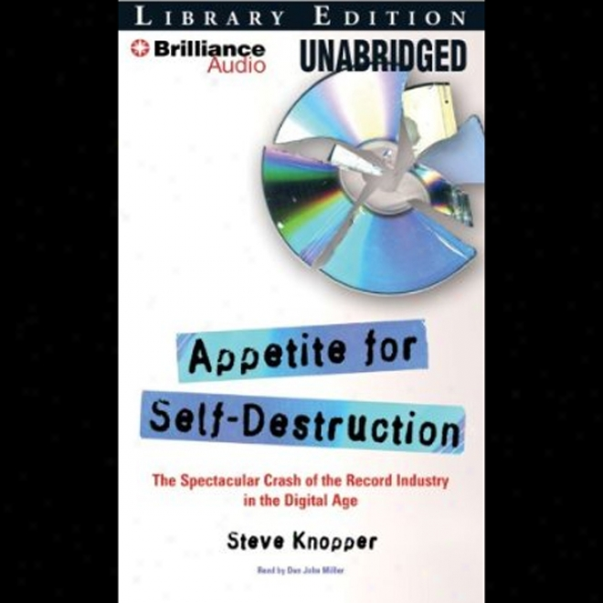 Appetite For Self-destruction: The Spectacular Crash Of The Record Industry In The Digital Age (unabridged)
