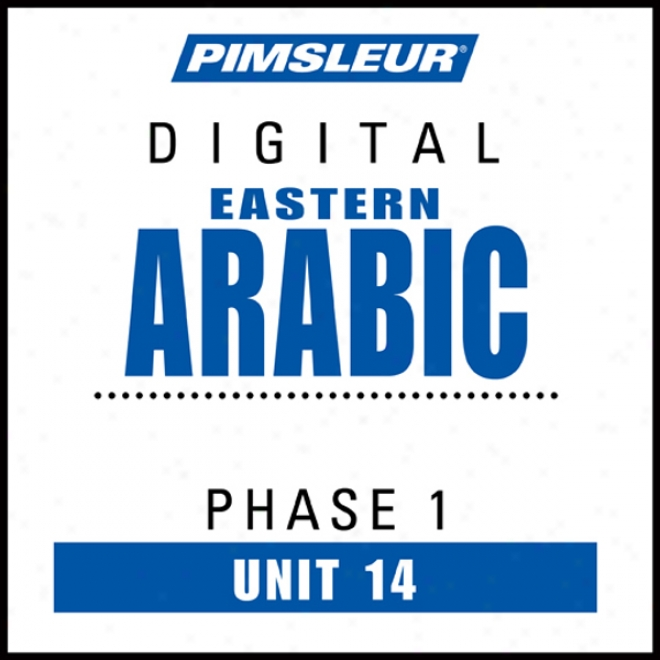 Arabic (east) Phase 1, Unit 14: Learn To Speak And Understand Easteen Arabic With Pimsleur Language Programs
