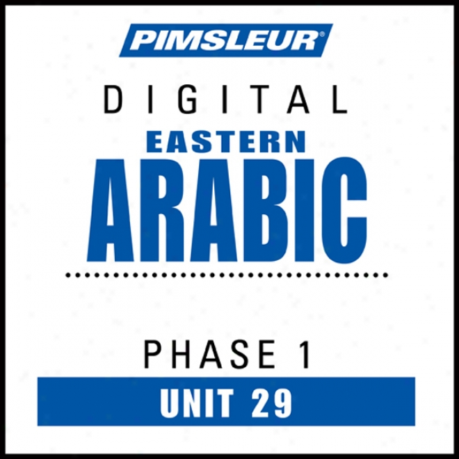 Arabic (east) Phase 1, Unit 29: Learn To Speak And Understand Eastern Arabic With Pimsleur Language Programs