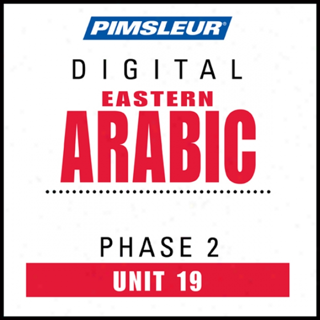 Arabic (eats) Phase 2, Unit 19: Learn To Speak And Understand Eastern Arabic With Pimsleur Language Programs