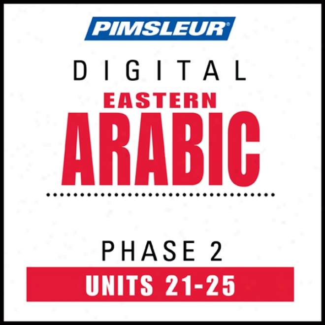 Arabic (east) Phase 2, Unit 21-25: Learn To Speak And Understand Eastern Arabic Through  Pimsleur Language Programs
