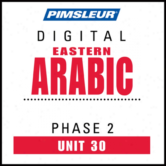 Arabic (east) Phase 2, Unit 30: Learn To Speak And Understand Eastern Arabic With Pimsleur Language Programs