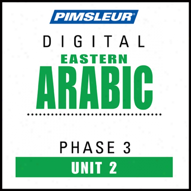 Arabic (east) Phase 3, Unit 02: Learn To Speak And Understand Eastern Arabic With Pimsleur Language Programs